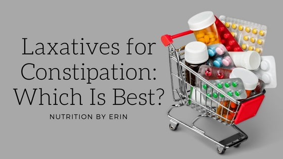 Laxatives For Constipation Which Is Best Nutrition By Erin